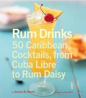 Rum Drinks: 50 Caribbean Cocktails, From Cuba Libre to Rum Daisy