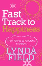 Fast Track to Happiness: From fed-up to fabulous in ten days