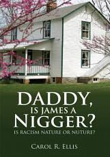 Daddy, Is James a Nigger?