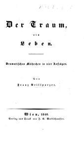 Der Traum, ein Leben. Dramatisches Mährchen in vier Aufzügen [and in verse].