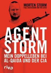 Agent Storm: Mein Doppelleben bei Al-Qaida und der CIA