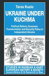 Ukraine under Kuchma: Political Reform, Economic Transformation and Security Policy in Independent Ukraine