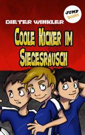 Coole Kicker im Siegesrausch: Band 9