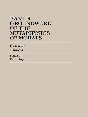 Kant s Groundwork of the Metaphysics of Morals