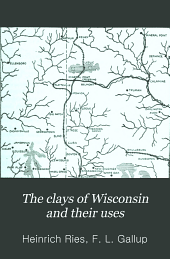 The clays of Wisconsin and their uses: Issue 15
