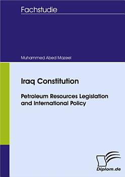 Iraq Constitution   Petroleum Resources Legislation and International Policy PDF