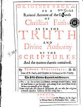 Origines Sacrae Or A Rational Account of the Grounds of Christian Fait, as to the Truth and Divine Authority of the Scriptures and the Matters Therein Contained