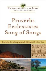 Proverbs Ecclesiastes Song Of Songs Understanding The Bible Commentary Series  Book PDF