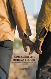 Same-Sex Desire in Indian Culture: Representations in Literature and Film, 1970-2015