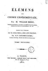 Élémens de chimie expérimentale, par m. William Henry, docteur en médicine ... Traduit de l'anglois sur la sixième edition, dédiée à m. Dalton, par H. F. Gaultier-Claubry... Tome premier [-deuxiem]: Volume2