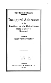 ... Inaugural Addresses of the Presidents of the United States ...: From Taylor to Roosevelt