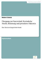 Übergang zur Vaterschaft: Persönliche Nische, Belastung und protektive Faktoren: Eine Kurzzeit-Längsschnitt-Studie