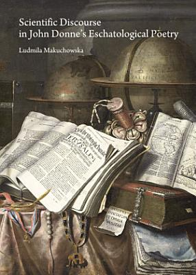 Scientific Discourse in John Donne   s Eschatological Poetry PDF