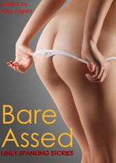 Bare Assed: Kinky Spanking Stories