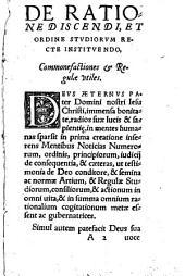 De Ratione Discendi Et Ordine Stvdiorvm Recte Institvendo: Commonefactiones aliquot & Regulae vtiles
