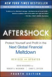 Aftershock: Protect Yourself and Profit in the Next Global Financial Meltdown, Edition 4