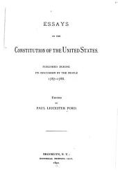 Essays on the Constitution of the United States: Published During Its Discussion by the People, 1787-1788