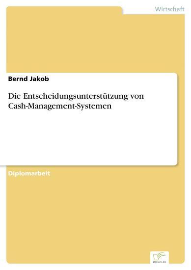 Die Entscheidungsunterst  tzung von Cash Management Systemen PDF