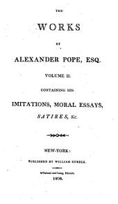 The Works of Alexander Pope, Esq: In Six Volumes Complete : with His Last Corrections, Additions, and Improvements : Together with All His Notes, as They Were Delivered to the Editor a Little Before His Death : Printed Verbatim from the Octavo Edition of Mr. Warburton, Volume 2