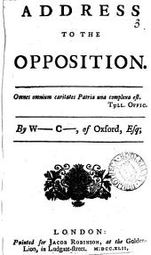 An Address to the Opposition: By W- C-, of Oxford, Esq, Volume 3