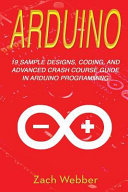 Arduino  19 Sample Designs  Coding  and Advanced Crash Course Guide in Arduino Programming PDF