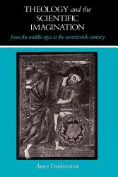 Theology And The Scientific Imagination From The Middle Ages To The Seventeenth Century Book PDF