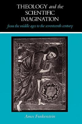 Theology and the Scientific Imagination from the Middle Ages to the Seventeenth Century PDF