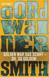 Golden war das Schiff – oh, so golden! -: Erzählung