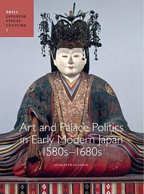 Art and Palace Politics in Early Modern Japan  1580s 1680s PDF