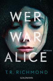 Wer war Alice: Roman