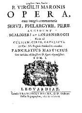 P. Virgilii Maronis Opera: cum integris commentariis Servii, Philargyrii, Pierii