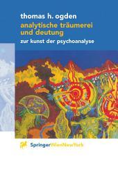 Analytische Träumerei und Deutung: Zur Kunst der Psychoanalyse