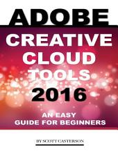 Adobe Creative Cloud Tools 2016: An Easy Guide for Beginners