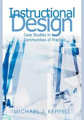 Instructional Design: Case Studies in Communities of Practice: Case Studies in Communities of Practice