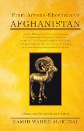 From Aryana-Khorasan to Afghanistan: Afghanistan History in 25 Volumes