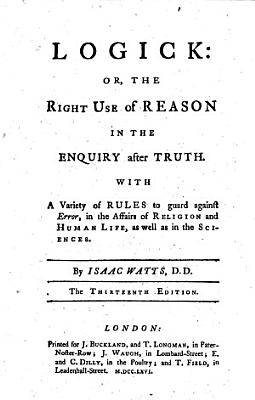 Logick  or  The right use of reason in the enquiry after truth     The thirteenth edition PDF