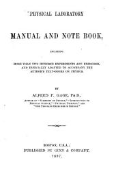 Physical Laboratory Manual and Note Book: Including More Than Two Hundred Experiments and Exercises, and Expecially Adapted to Accompany the Author's Text-books on Physics