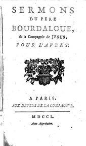 Sermons Du Pere Bourdaloue, de la Compagnie de Jesus, Pour L'Avent