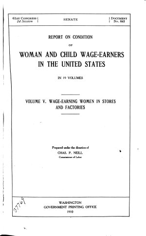 Report on Condition of Woman and Child-wage Earners in the United States: Wage-earning women in stores and factories