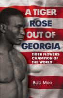 A Tiger Rose Out of Georgia  Tiger Flowers   Champion of the World PDF