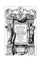 La France metallique contenant les actions celebres tant publiques que privees des rois et reynes. Remarquees en leurs medailles d'or argent et bronze