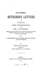 Fac-simile autograph letters of Junius, lord Chesterfield and mrs C. Dayrolles, shewing that the wife of mr S. Dayrolles was the amanuensis employed in copying the Letters of Junius for the printer