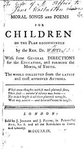 Moral Songs and Poems for children on the plan recommended by ... Dr. Watts, etc