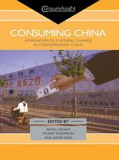 Consuming China: Approaches to Cultural Change in Contemporary China