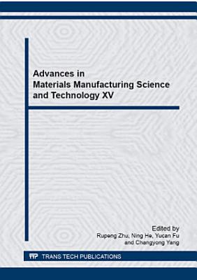 Advances in Materials Manufacturing Science and Technology XV