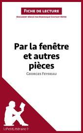 Par la fenêtre et autres pièces de Georges Feydeau (Fiche de lecture): Résumé complet et analyse détaillée de l'oeuvre