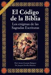 El código de la Biblia: Los enigmas de las Sagradas Escrituras.