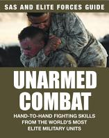 Unarmed Combat  Hand to hand fighting skills from the world s most elite fighting units  SAS and Elite Forces Guide  PDF
