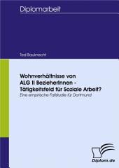 Wohnverhältnisse von ALG II BezieherInnen - Tätigkeitsfeld für Soziale Arbeit?: Eine empirische Fallstudie für Dortmund