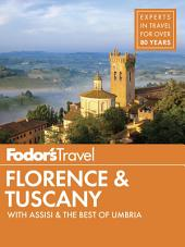 Fodor's Florence & Tuscany: with Assisi & the Best of Umbria